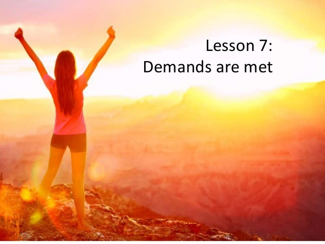 Lesson 7: Demands are met
