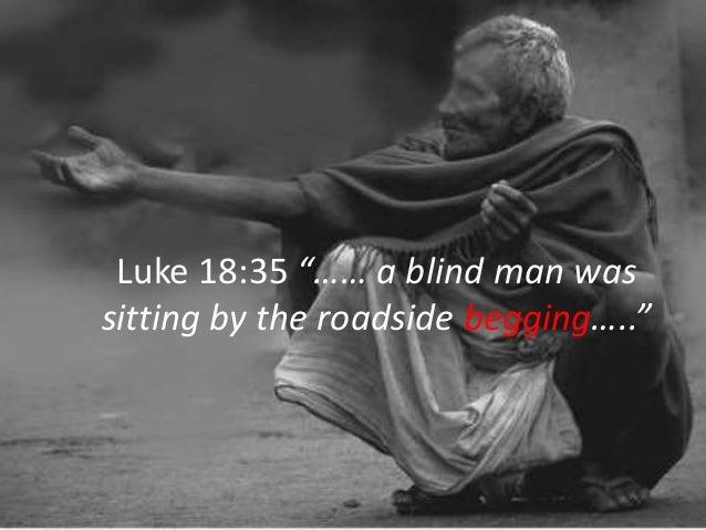 """Luke 18:35 """"…… a blind man was sitting by the roadside begging….."""""""