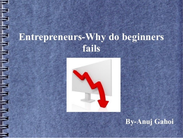 Entrepreneurs-Why do beginners fails By-Anuj Gahoi