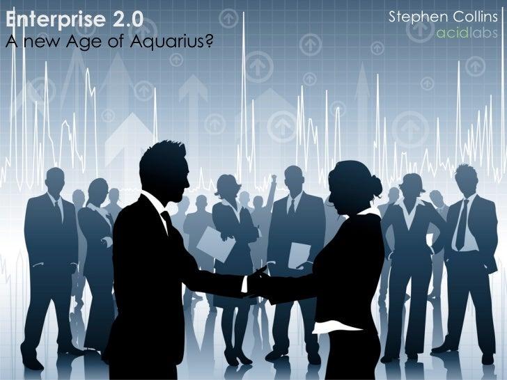Enterprise 2.0           Stephen Collins                                acidlabs A new Age of Aquarius?