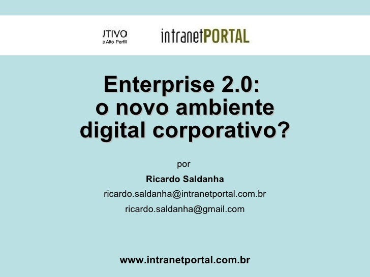 Enterprise 2.0:  o novo ambiente digital corporativo? por  Ricardo Saldanha [email_address] [email_address] www.intranetpo...