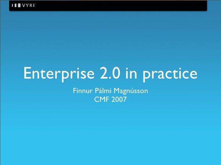 Enterprise 2.0 in practice        Finnur Pálmi Magnússon               CMF 2007