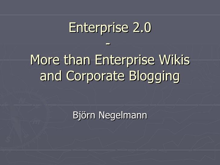Enterprise 2.0 -  More than Enterprise Wikis and Corporate Blogging Björn Negelmann