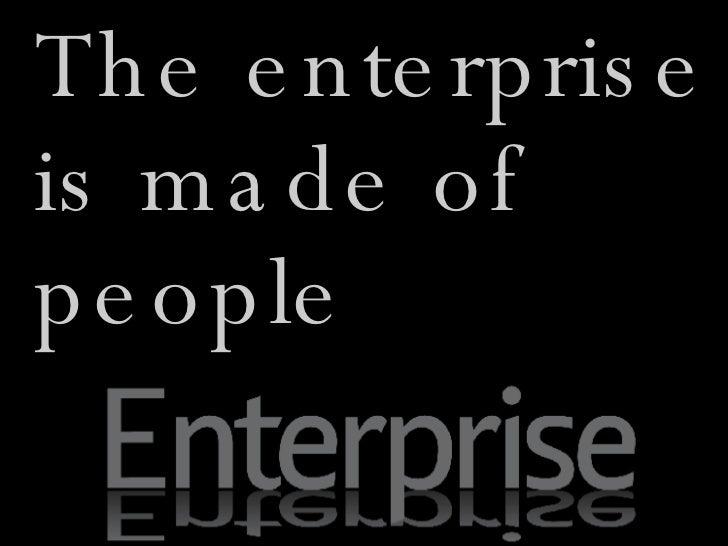 <ul><li>The enterprise is made of people </li></ul>