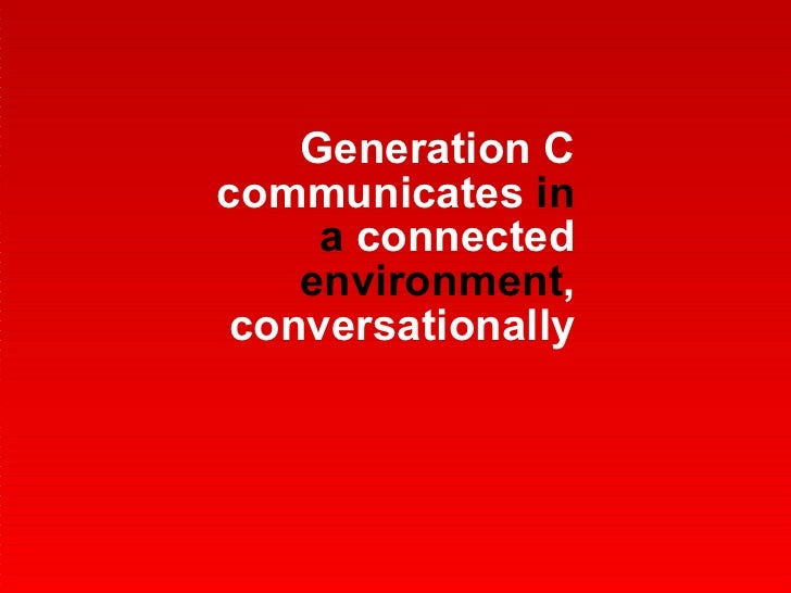 Generation C communicates  in a  connected  environment , conversationally