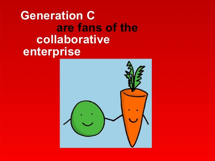 Generation C  are fans   of the  collaborative enterprise