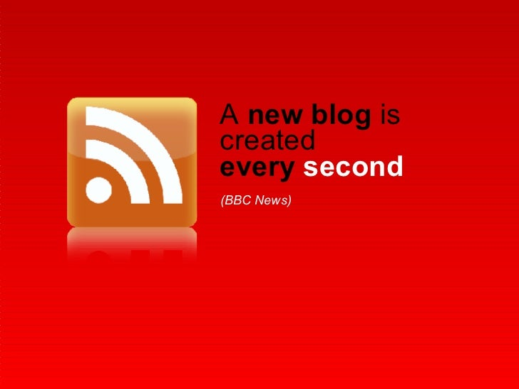 A  new blog  is created every  second (BBC News)