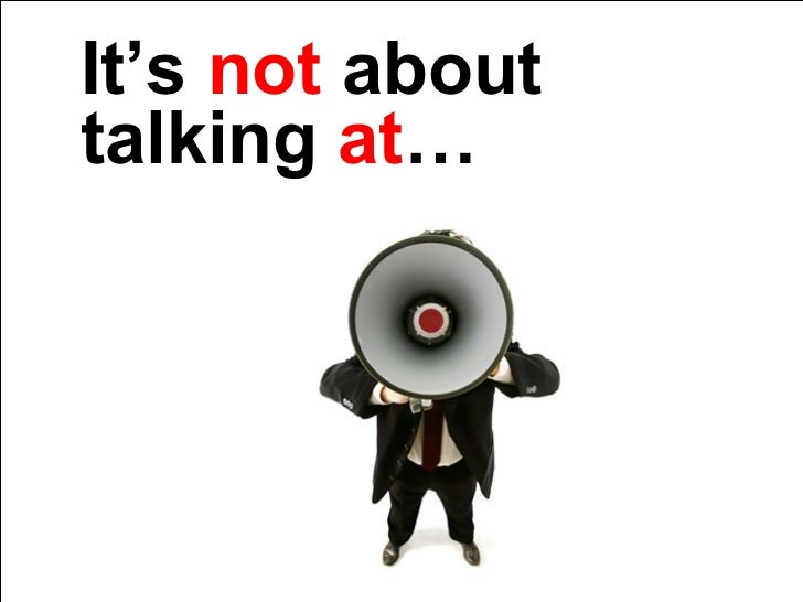 It's  not  about talking  at …