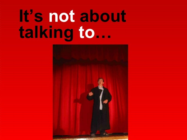 It's  not  about talking  to …