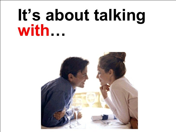 It's about talking  with …