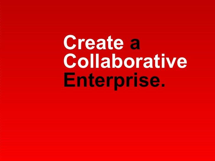 Create  a  Collaborative  Enterprise.
