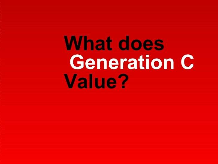 What does  Generation C Value?