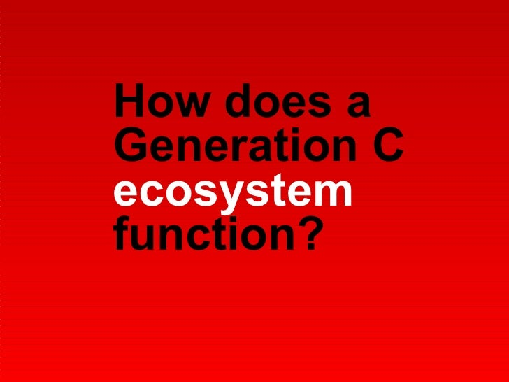 How does a  Generation C  ecosystem function?