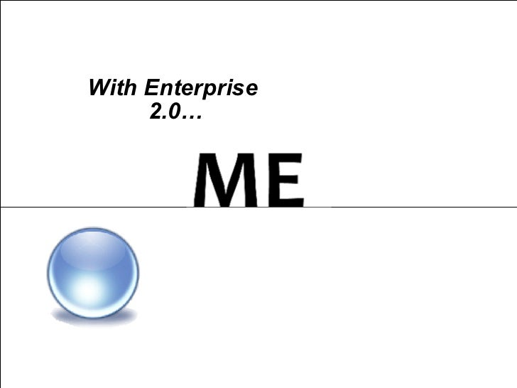 With Enterprise 2.0…