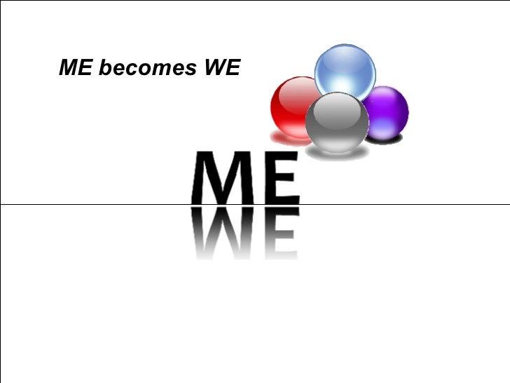 ME becomes WE