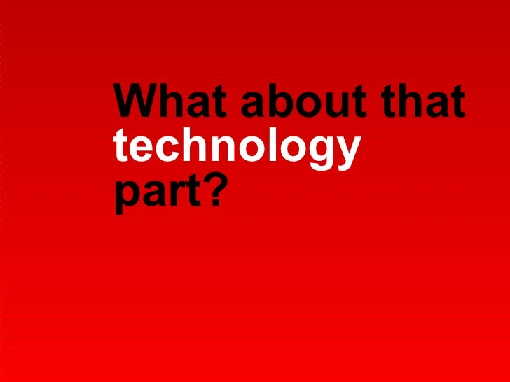 What about that  technology  part?