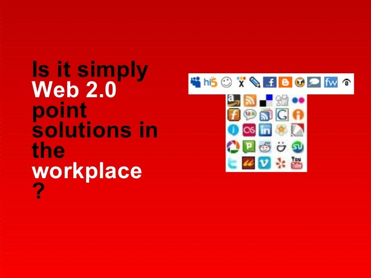 Is it simply  Web 2.0  point solutions in the  workplace  ?