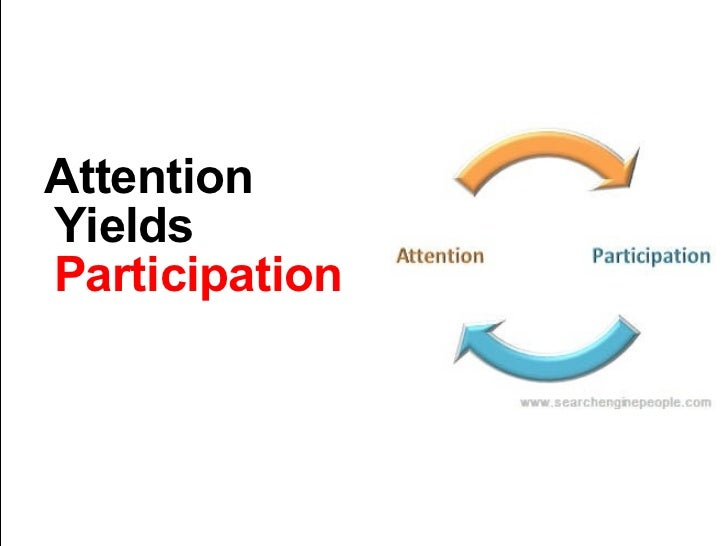 Attention Yields  Participation