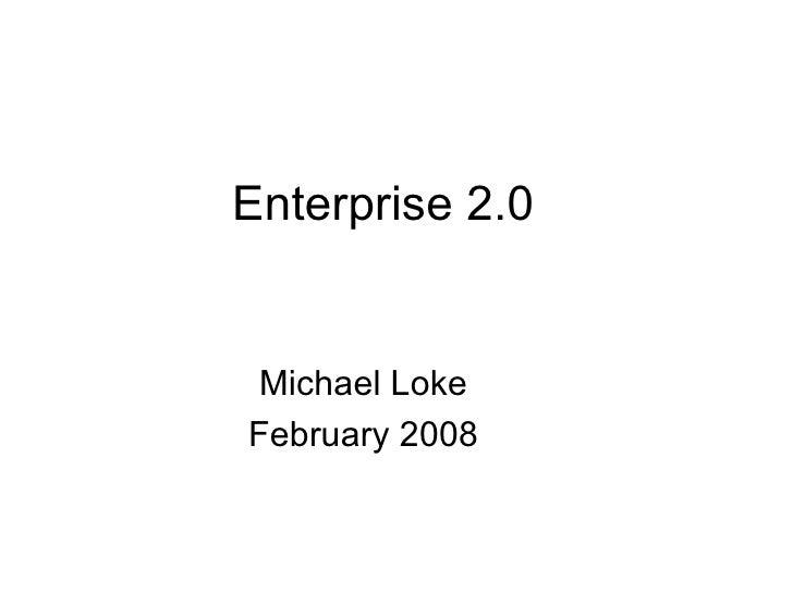 Enterprise 2.0 Michael Loke February 2008