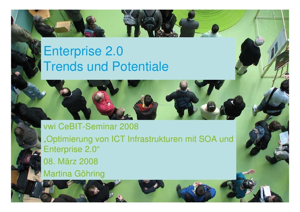 """Enterprise 2.0 Trends und Potentiale    vwi CeBIT-Seminar 2008 """"Optimierung von ICT Infrastrukturen mit SOA und Enterprise..."""
