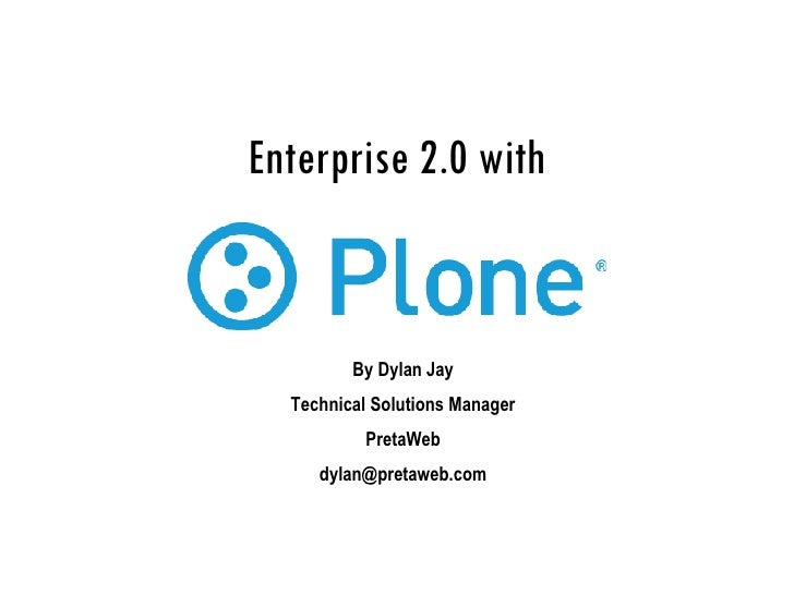 Enterprise 2.0 with By Dylan Jay Technical Solutions Manager PretaWeb [email_address]