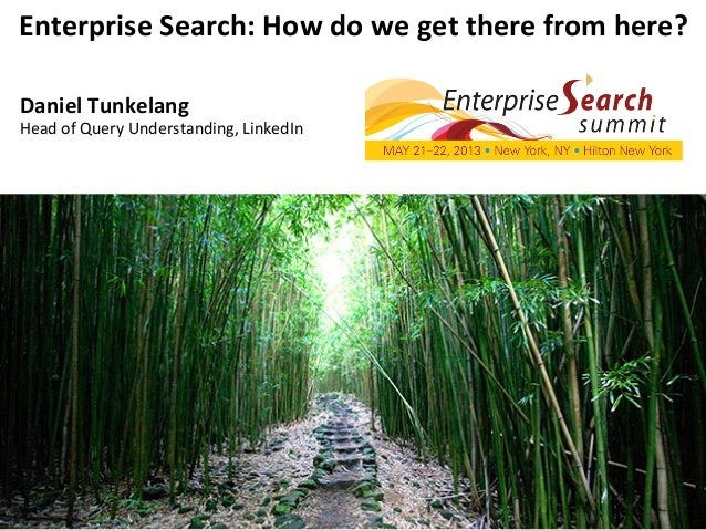 Enterprise	  Search:	  How	  do	  we	  get	  there	  from	  here?	  Daniel	  Tunkelang	  Head	  of	  Query	  Understanding...