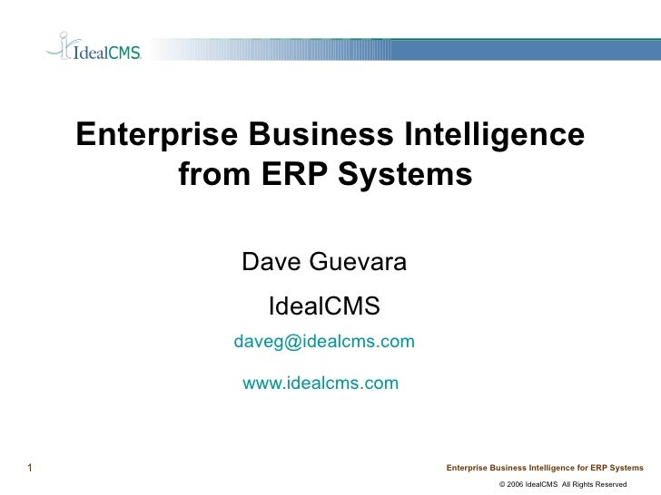 Enterprise Business Intelligence from ERP Systems  Dave Guevara IdealCMS [email_address] www.idealcms.com