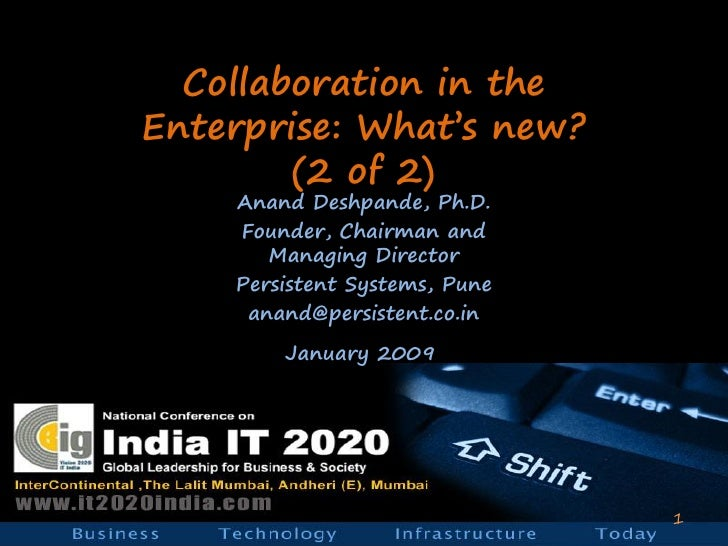 Collaboration in the Enterprise: What's new?         (2 of 2)     Anand Deshpande, Ph.D.     Founder, Chairman and        ...