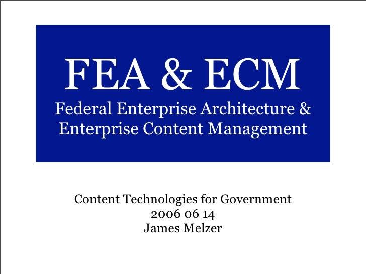 FEA & ECM Federal Enterprise Architecture & Enterprise Content Management      Content Technologies for Government        ...