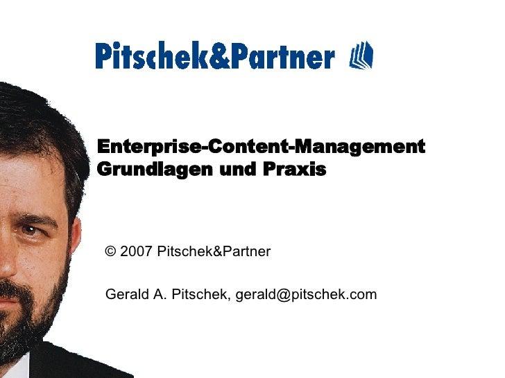 Enterprise-Content-Management Grundlagen und Praxis © 2007 Pitschek&Partner Gerald A. Pitschek, gerald@pitschek.com