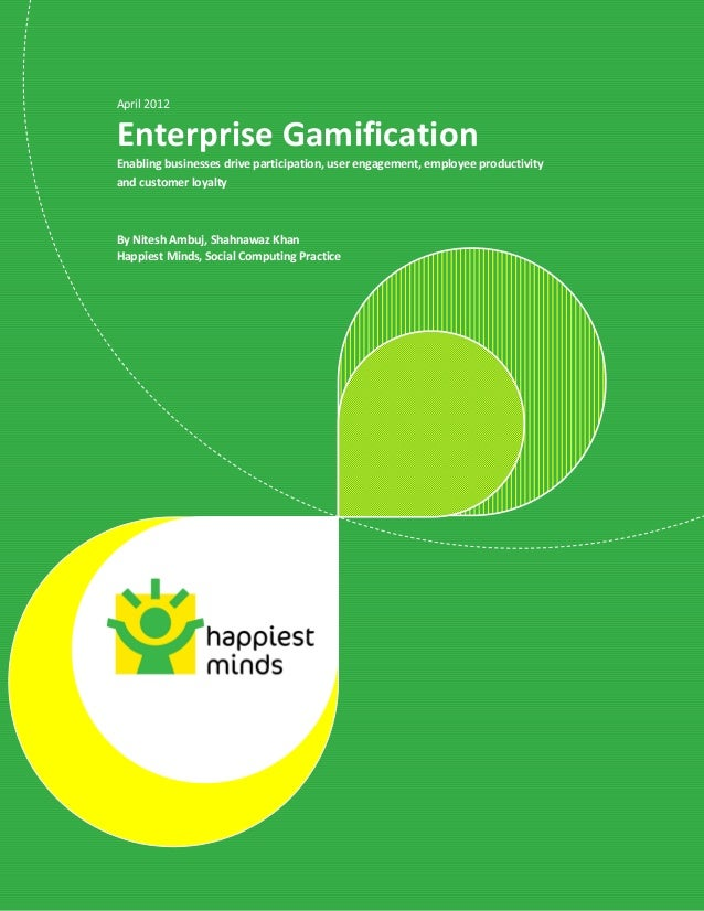 © 2012 Happiest Minds Technologies Pvt. Ltd. All Rights Reserved April 2012 Enterprise Gamification Enabling businesses dr...