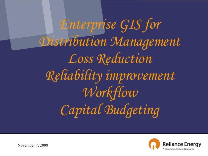 Enterprise GIS for Distribution Management Loss Reduction Reliability improvement Workflow Capital Budgeting