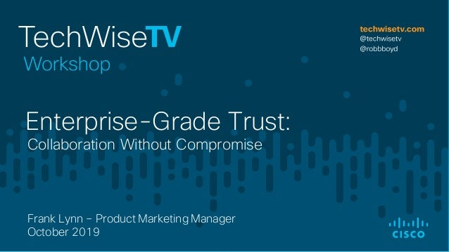 Collaboration Without Compromise Enterprise-Grade Trust: Frank Lynn – Product Marketing Manager October 2019