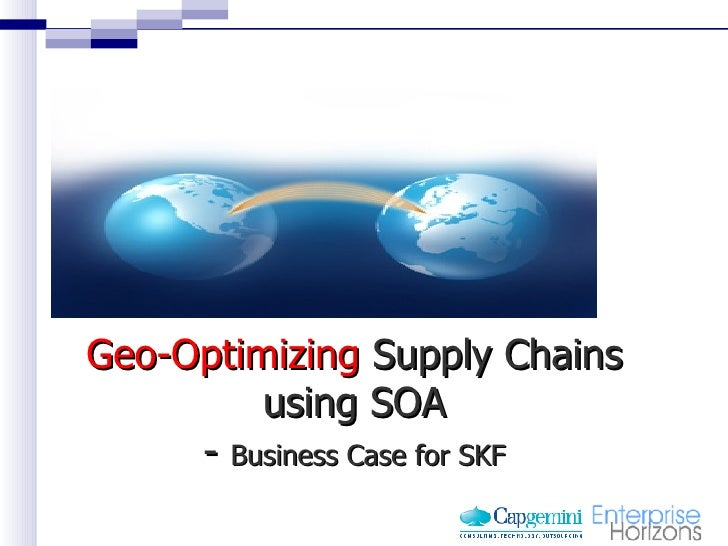 Geo-Optimizing  Supply Chains using SOA -  Business Case for SKF