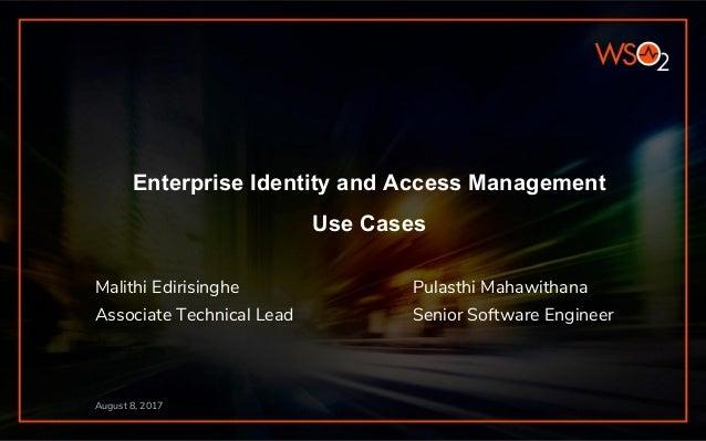 Enterprise Identity and Access Management Use Cases Malithi Edirisinghe Pulasthi Mahawithana Associate Technical Lead Seni...