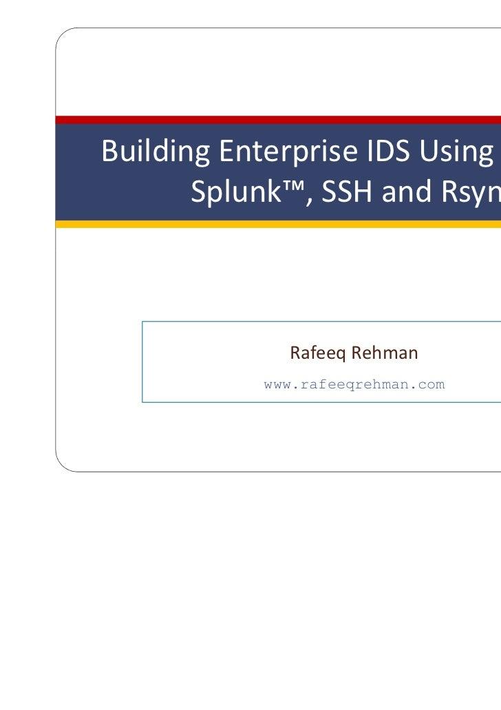 Building Enterprise IDS Using Snort™,       Splunk™, SSH and Rsync             Rafeeq Rehman           www.rafeeqrehman.com