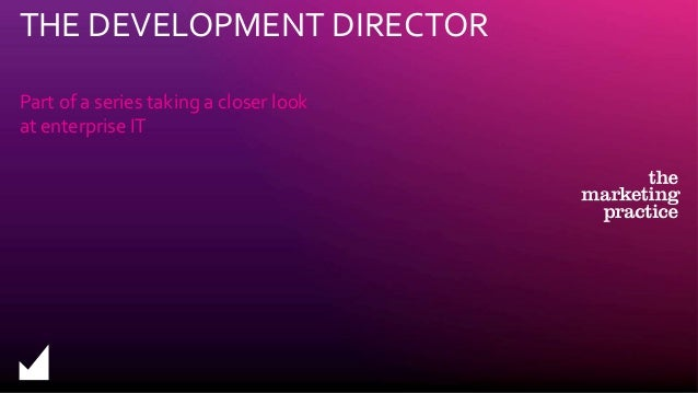 Part of a series taking a closer look at enterprise IT THE DEVELOPMENT DIRECTOR