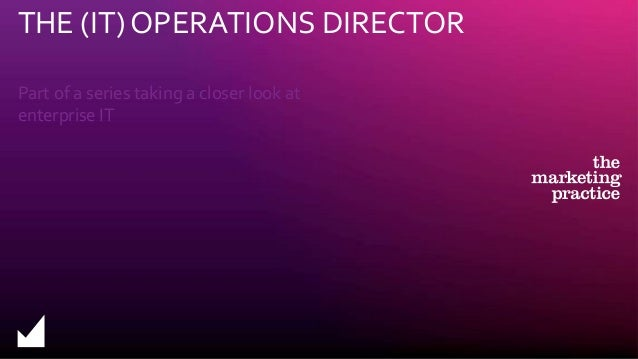 Part of a series taking a closer look at enterprise IT THE (IT) OPERATIONS DIRECTOR
