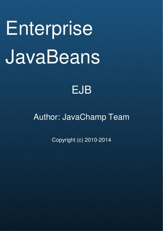 Cover Page Enterprise JavaBeans EJB Author: JavaChamp Team Copyright (c) 2010-2014