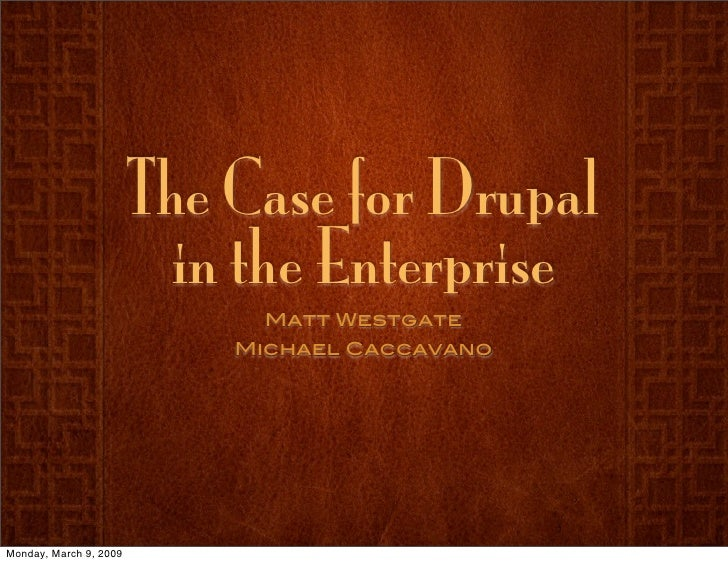 The Case for Drupal                           in the Enterprise                               Matt Westgate               ...