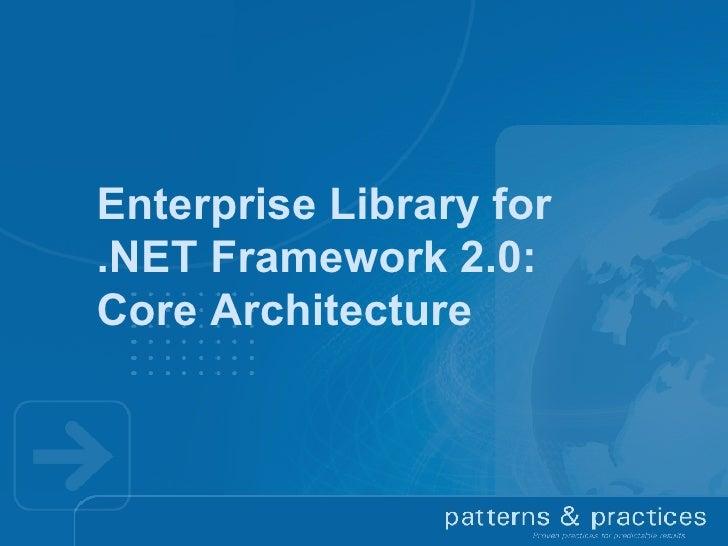 Enterprise Library for  .NET Framework 2.0: Core Architecture