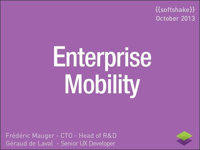 {{softshake}} October 2013  Enterprise Mobility  Frédéric Mauger - CTO - Head of R&D Géraud de Laval - Senior UX Developer