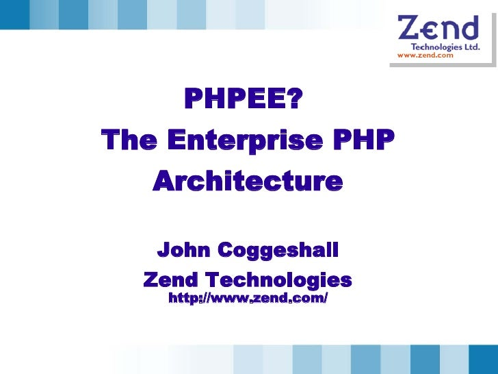 PHPEE?  The Enterprise PHP Architecture John Coggeshall Zend Technologies http://www.zend.com/
