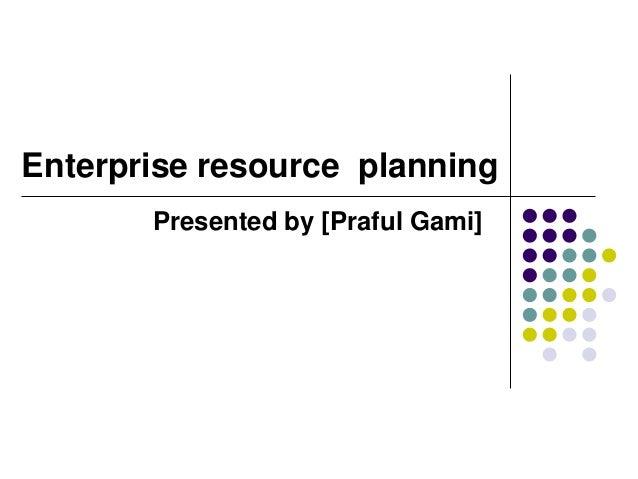 Enterprise resource planning Presented by [Praful Gami]