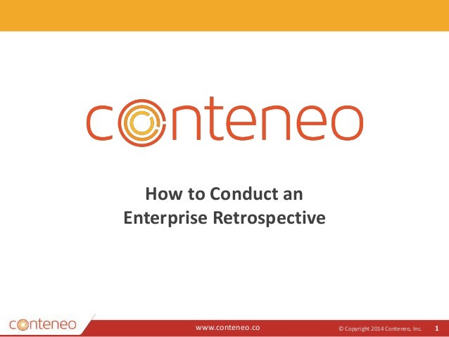 www.conteneo.co How to Conduct an Enterprise Retrospective © Copyright 2014 Conteneo, Inc. 1