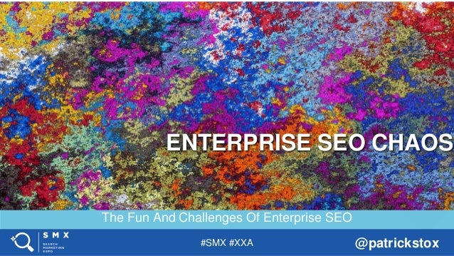 #SMX #XXA @patrickstox The Fun And Challenges Of Enterprise SEO ENTERPRISE SEO CHAOS