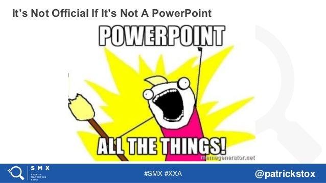 #SMX #XXA @patrickstox It's Not Official If It's Not A PowerPoint