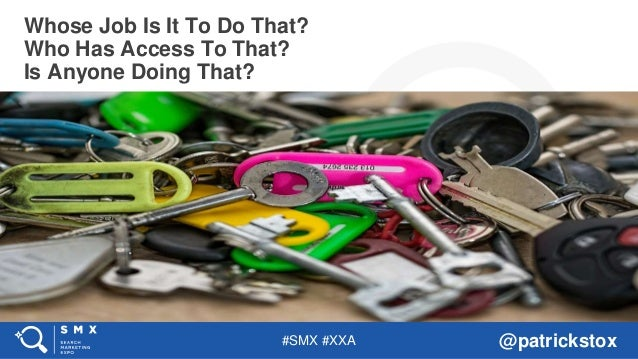 #SMX #XXA @patrickstox Whose Job Is It To Do That? Who Has Access To That? Is Anyone Doing That?