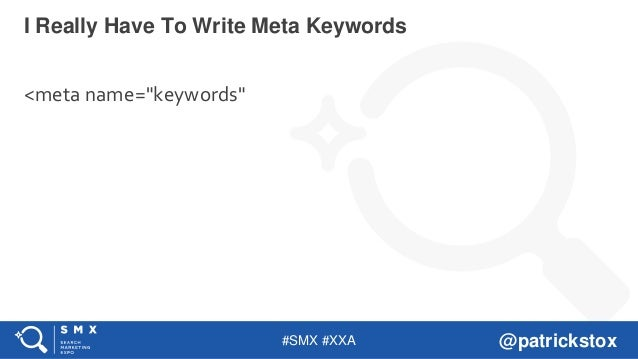 """#SMX #XXA @patrickstox <meta name=""""keywords"""" I Really Have To Write Meta Keywords"""