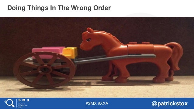 #SMX #XXA @patrickstox Doing Things In The Wrong Order